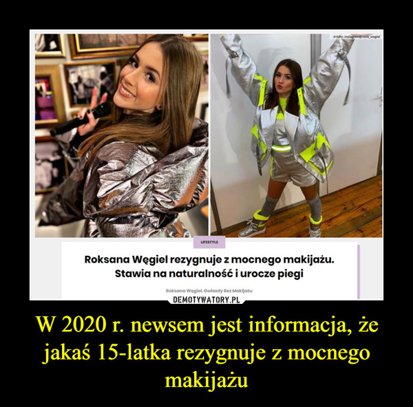 W 2020 r. newsem jest informacja, że jakaś 15-latka rezygnuje z mocnego makijażu –