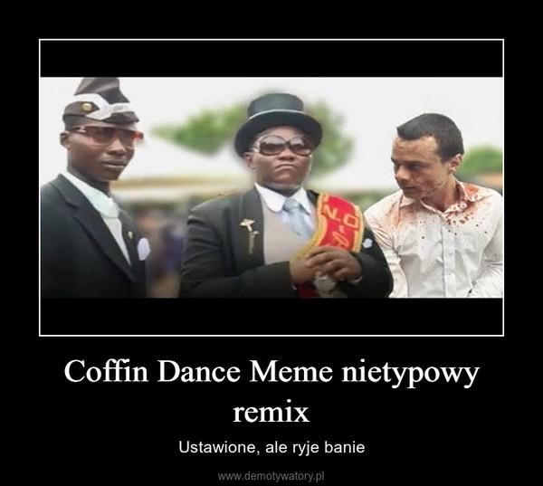 Coffin Dance Meme nietypowy remix – Ustawione, ale ryje banie