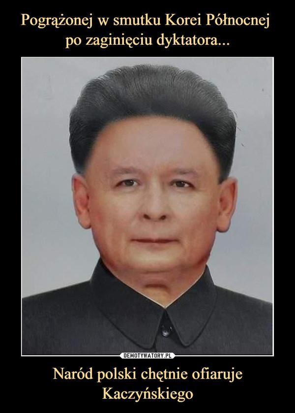 Naród polski chętnie ofiaruje Kaczyńskiego –