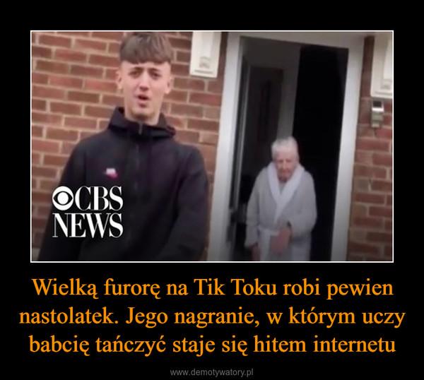 Wielką furorę na Tik Toku robi pewien nastolatek. Jego nagranie, w którym uczy babcię tańczyć staje się hitem internetu –