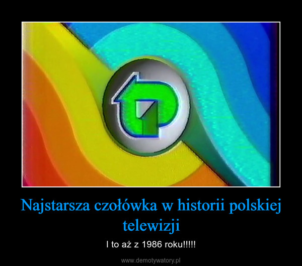 Najstarsza czołówka w historii polskiej telewizji – I to aż z 1986 roku!!!!!