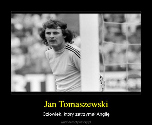 Jan Tomaszewski – Człowiek, który zatrzymał Anglię
