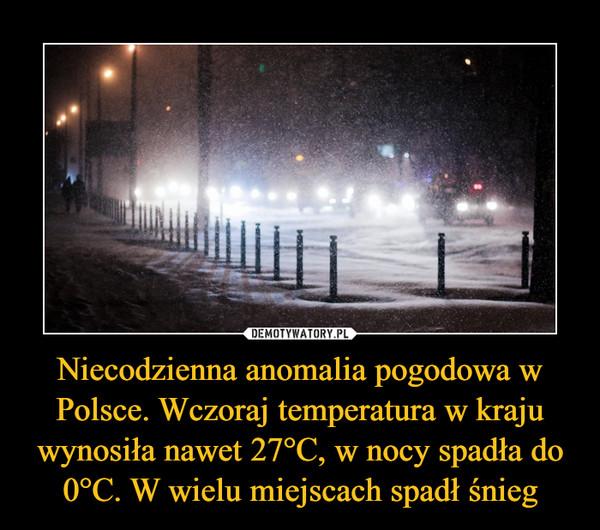 Niecodzienna anomalia pogodowa w Polsce. Wczoraj temperatura w kraju wynosiła nawet 27°C, w nocy spadła do 0°C. W wielu miejscach spadł śnieg –