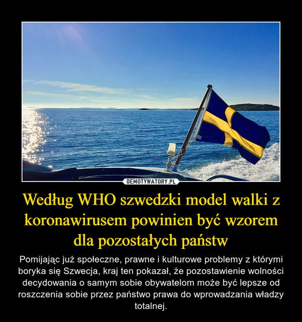 Według WHO szwedzki model walki z koronawirusem powinien być wzorem dla pozostałych państw – Pomijając już społeczne, prawne i kulturowe problemy z którymi boryka się Szwecja, kraj ten pokazał, że pozostawienie wolności decydowania o samym sobie obywatelom może być lepsze od roszczenia sobie przez państwo prawa do wprowadzania władzy totalnej.