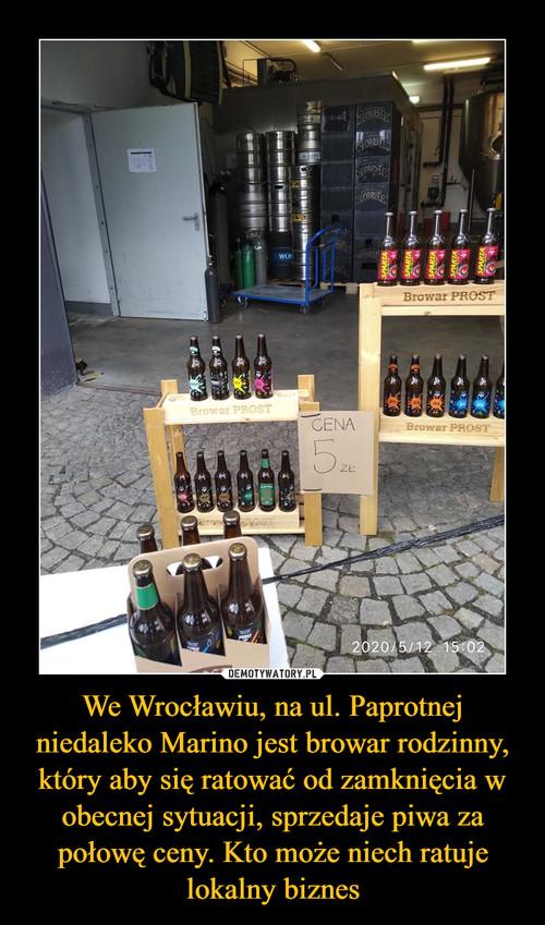 We Wrocławiu, na ul. Paprotnej niedaleko Marino jest browar rodzinny, który aby się ratować od zamknięcia w obecnej sytuacji, sprzedaje piwa za połowę ceny. Kto może niech ratuje lokalny biznes