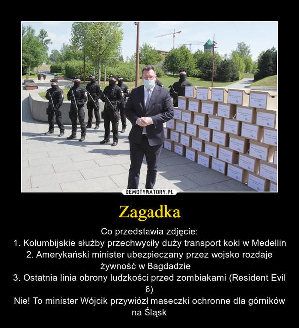 Zagadka – Co przedstawia zdjęcie:1. Kolumbijskie służby przechwyciły duży transport koki w Medellin2. Amerykański minister ubezpieczany przez wojsko rozdaje żywność w Bagdadzie   3. Ostatnia linia obrony ludzkości przed zombiakami (Resident Evil 8)Nie! To minister Wójcik przywiózł maseczki ochronne dla górników na Śląsk