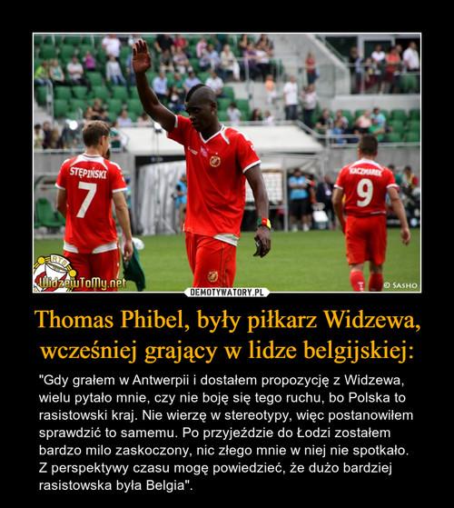 Thomas Phibel, były piłkarz Widzewa, wcześniej grający w lidze belgijskiej: