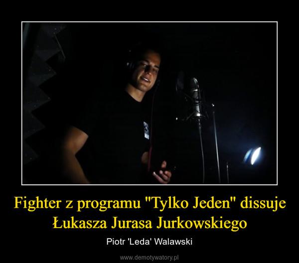 Fighter z programu ''Tylko Jeden'' dissuje Łukasza Jurasa Jurkowskiego – Piotr 'Leda' Walawski