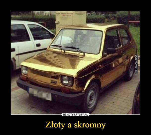Złoty a skromny –