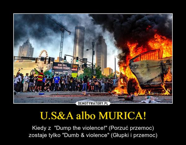 """U.S&A albo MURICA! – Kiedy z  """"Dump the violence!"""" (Porzuć przemoc)zostaje tylko """"Dumb & violence"""" (Głupki i przemoc)"""