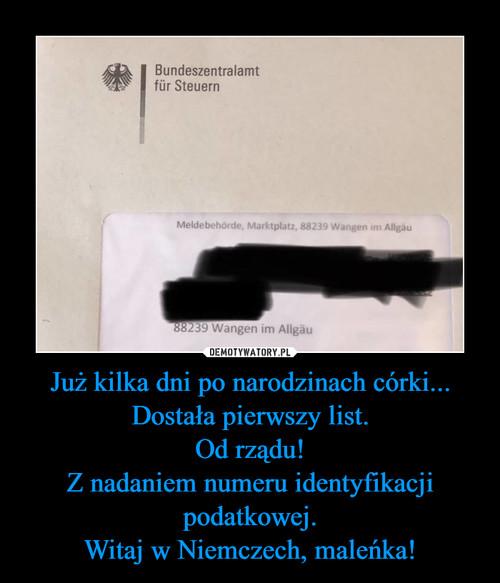 Już kilka dni po narodzinach córki... Dostała pierwszy list. Od rządu! Z nadaniem numeru identyfikacji podatkowej. Witaj w Niemczech, maleńka!
