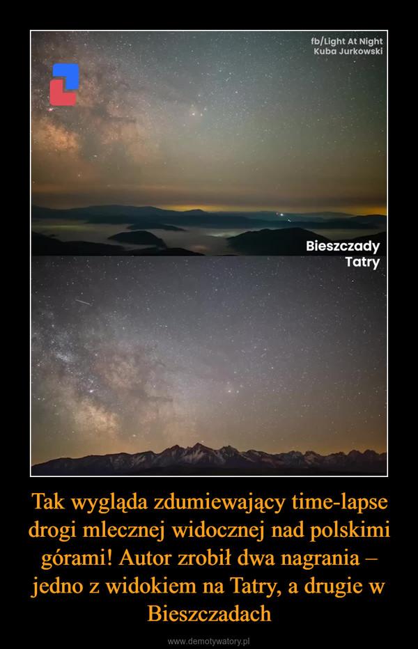 Tak wygląda zdumiewający time-lapse drogi mlecznej widocznej nad polskimi górami! Autor zrobił dwa nagrania – jedno z widokiem na Tatry, a drugie w Bieszczadach –