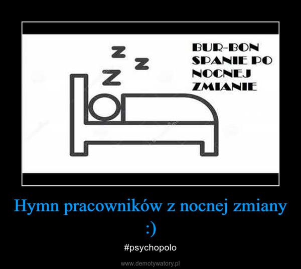 Hymn pracowników z nocnej zmiany :) – #psychopolo