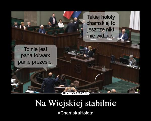 Na Wiejskiej stabilnie – #ChamskaHołota