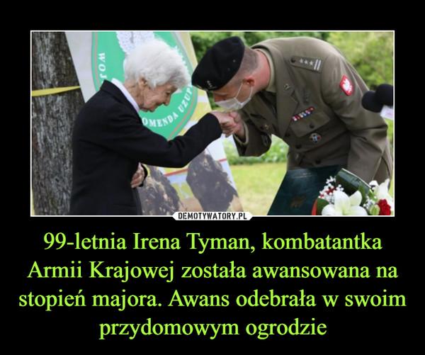 99-letnia Irena Tyman, kombatantka Armii Krajowej została awansowana na stopień majora. Awans odebrała w swoim przydomowym ogrodzie –