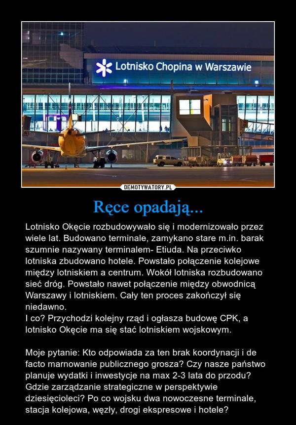 Ręce opadają... – Lotnisko Okęcie rozbudowywało się i modernizowało przez wiele lat. Budowano terminale, zamykano stare m.in. barak szumnie nazywany terminalem- Etiuda. Na przeciwko lotniska zbudowano hotele. Powstało połączenie kolejowe między lotniskiem a centrum. Wokół lotniska rozbudowano sieć dróg. Powstało nawet połączenie między obwodnicą Warszawy i lotniskiem. Cały ten proces zakończył się niedawno. I co? Przychodzi kolejny rząd i ogłasza budowę CPK, a lotnisko Okęcie ma się stać lotniskiem wojskowym. Moje pytanie: Kto odpowiada za ten brak koordynacji i de facto marnowanie publicznego grosza? Czy nasze państwo planuje wydatki i inwestycje na max 2-3 lata do przodu? Gdzie zarządzanie strategiczne w perspektywie dziesięcioleci? Po co wojsku dwa nowoczesne terminale, stacja kolejowa, węzły, drogi ekspresowe i hotele?