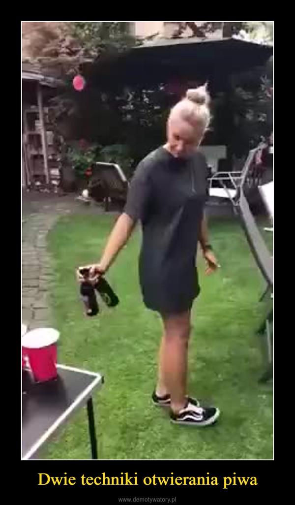 Dwie techniki otwierania piwa –