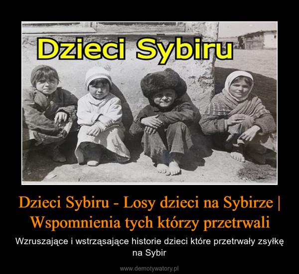 Dzieci Sybiru - Losy dzieci na Sybirze | Wspomnienia tych którzy przetrwali – Wzruszające i wstrząsające historie dzieci które przetrwały zsyłkę na Sybir
