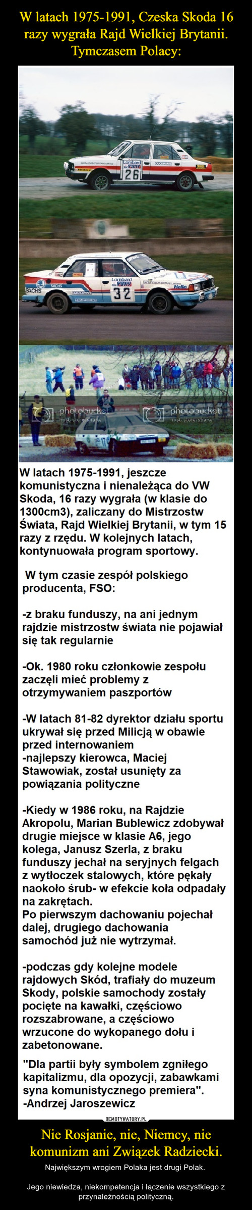 W latach 1975-1991, Czeska Skoda 16 razy wygrała Rajd Wielkiej Brytanii. Tymczasem Polacy: Nie Rosjanie, nie, Niemcy, nie komunizm ani Związek Radziecki.