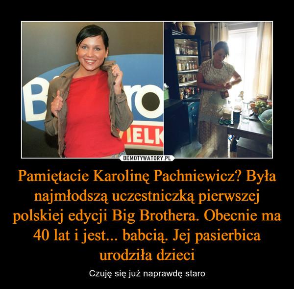 Pamiętacie Karolinę Pachniewicz? Była najmłodszą uczestniczką pierwszej polskiej edycji Big Brothera. Obecnie ma 40 lat i jest... babcią. Jej pasierbica urodziła dzieci – Czuję się już naprawdę staro