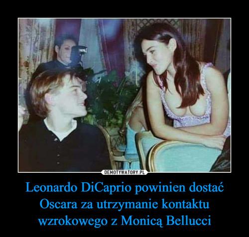 Leonardo DiCaprio powinien dostać Oscara za utrzymanie kontaktu wzrokowego z Monicą Bellucci