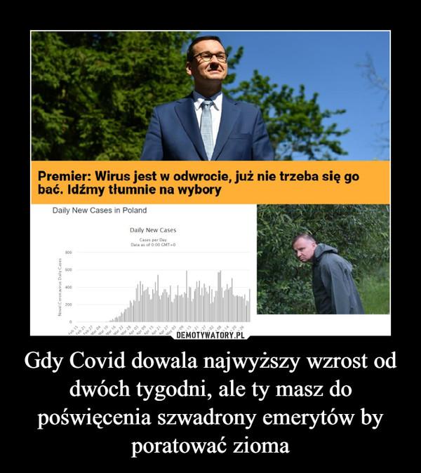 Gdy Covid dowala najwyższy wzrost od dwóch tygodni, ale ty masz do poświęcenia szwadrony emerytów by poratować zioma –