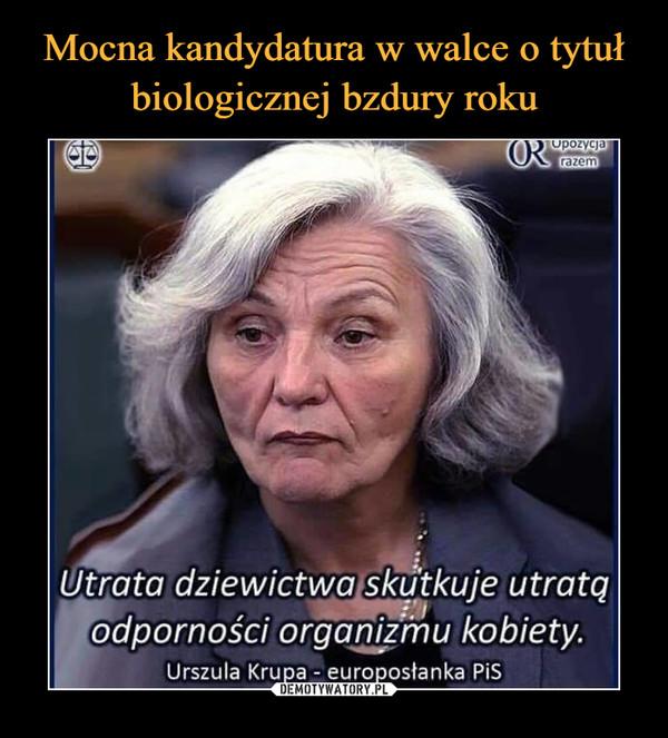 –  Utrata dziewictwa skutkuje utratą(Odporności organizmu kobiety.Urszula Krupa europosłanka PiS