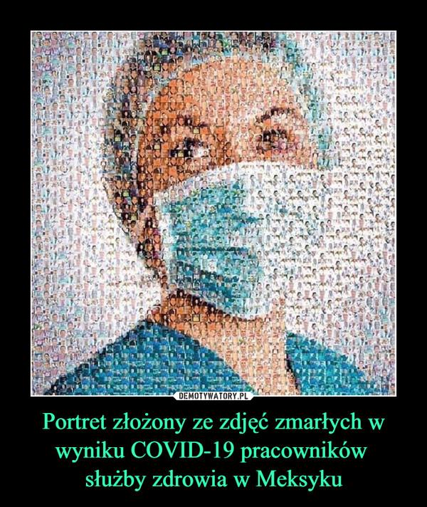 Portret złożony ze zdjęć zmarłych w wyniku COVID-19 pracowników służby zdrowia w Meksyku –