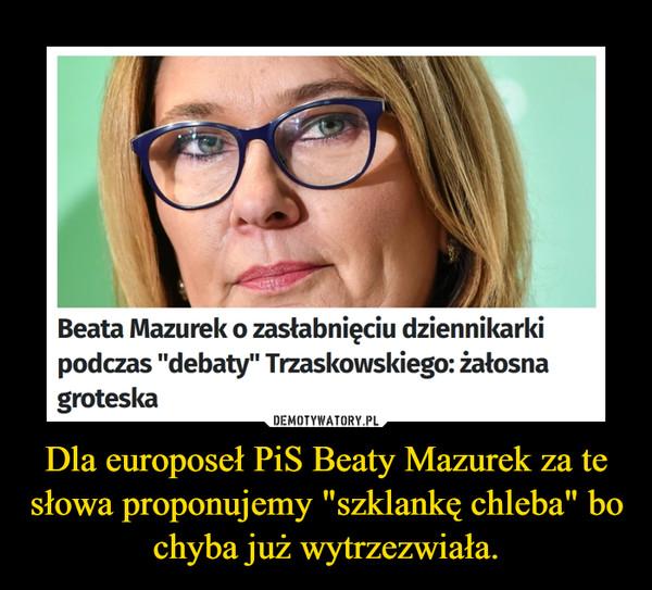 """Dla europoseł PiS Beaty Mazurek za te słowa proponujemy """"szklankę chleba"""" bo chyba już wytrzezwiała. –"""