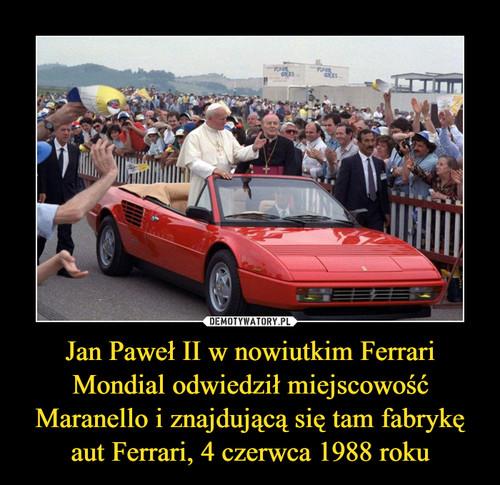 Jan Paweł II w nowiutkim Ferrari Mondial odwiedził miejscowość Maranello i znajdującą się tam fabrykę aut Ferrari, 4 czerwca 1988 roku
