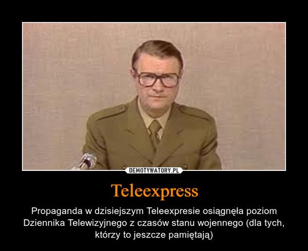 Teleexpress – Propaganda w dzisiejszym Teleexpresie osiągnęła poziom Dziennika Telewizyjnego z czasów stanu wojennego (dla tych, którzy to jeszcze pamiętają)