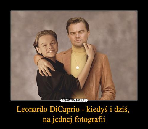 Leonardo DiCaprio - kiedyś i dziś,  na jednej fotografii
