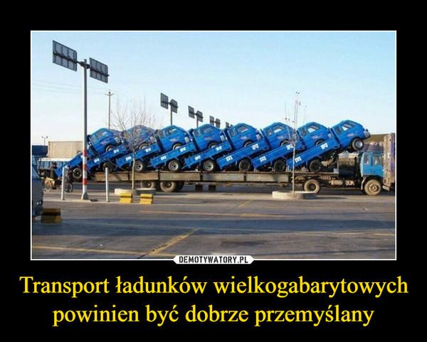 Transport ładunków wielkogabarytowych  powinien być dobrze przemyślany –