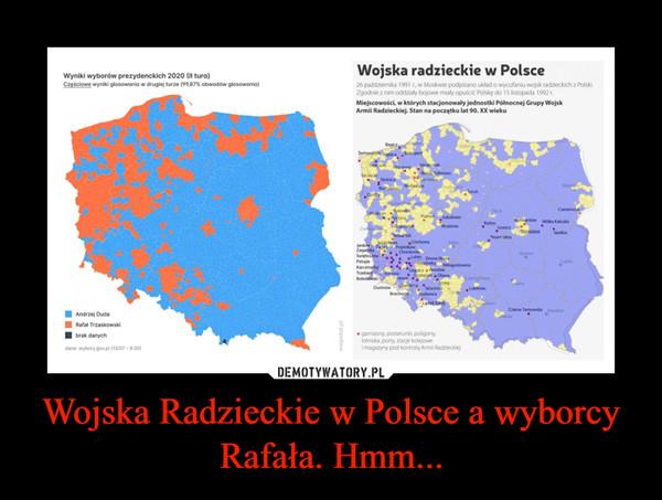 Wojska Radzieckie w Polsce a wyborcy Rafała. Hmm... –