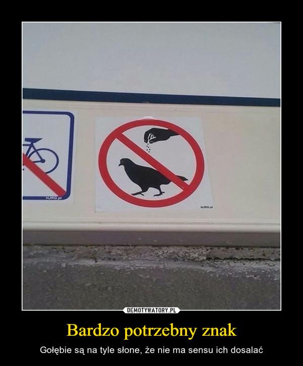 Bardzo potrzebny znak – Gołębie są na tyle słone, że nie ma sensu ich dosalać