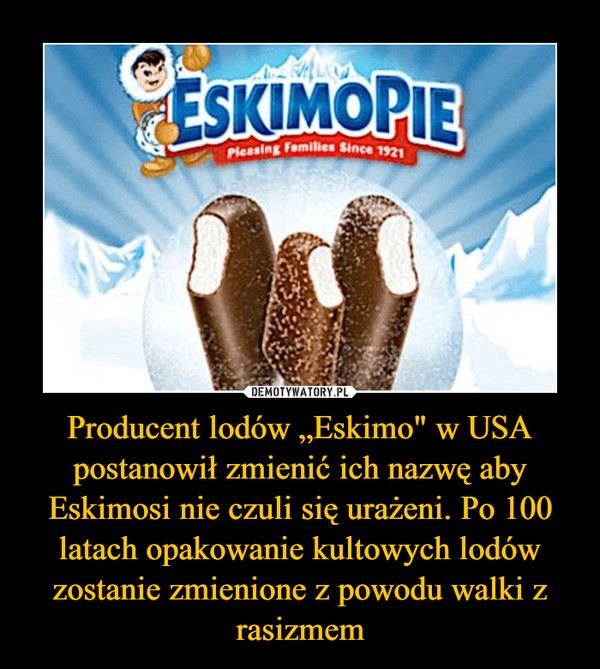 """Producent lodów """"Eskimo"""" w USA postanowił zmienić ich nazwę aby Eskimosi nie czuli się urażeni. Po 100 latach opakowanie kultowych lodów zostanie zmienione z powodu walki z rasizmem –"""