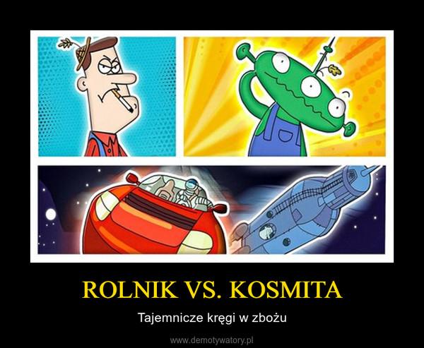 ROLNIK VS. KOSMITA – Tajemnicze kręgi w zbożu