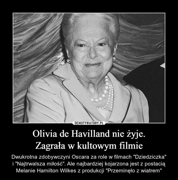 """Olivia de Havilland nie żyje.Zagrała w kultowym filmie – Dwukrotna zdobywczyni Oscara za role w filmach """"Dziedziczka""""i """"Najtrwalsza miłość"""". Ale najbardziej kojarzona jest z postacią Melanie Hamilton Wilkes z produkcji """"Przeminęło z wiatrem"""""""
