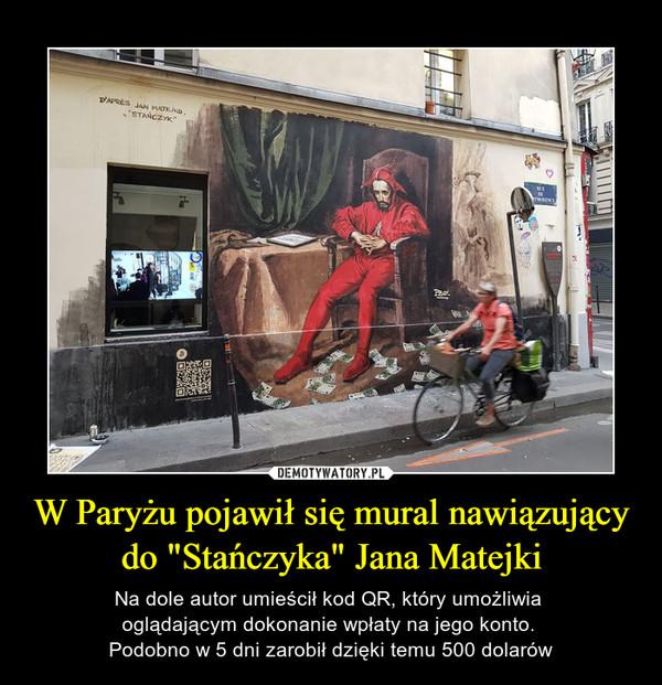 """W Paryżu pojawił się mural nawiązujący do """"Stańczyka"""" Jana Matejki – Na dole autor umieścił kod QR, który umożliwia oglądającym dokonanie wpłaty na jego konto. Podobno w 5 dni zarobił dzięki temu 500 dolarów"""