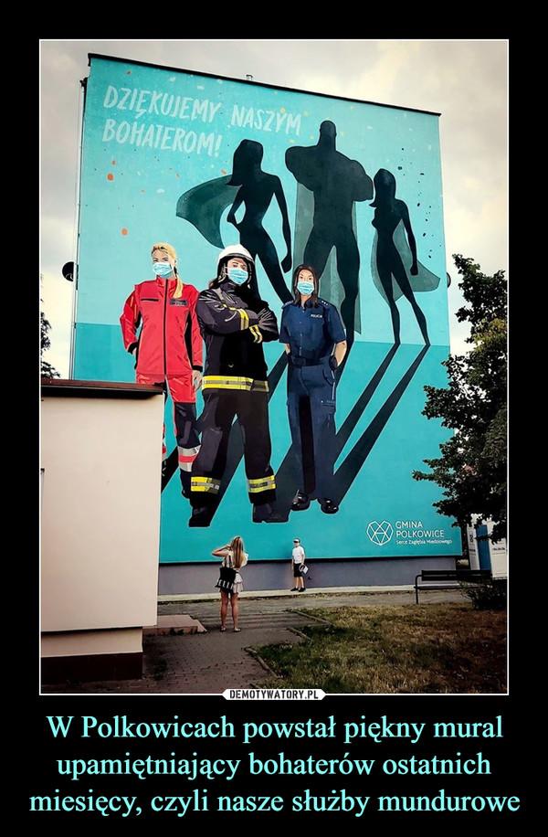 W Polkowicach powstał piękny mural upamiętniający bohaterów ostatnich miesięcy, czyli nasze służby mundurowe –
