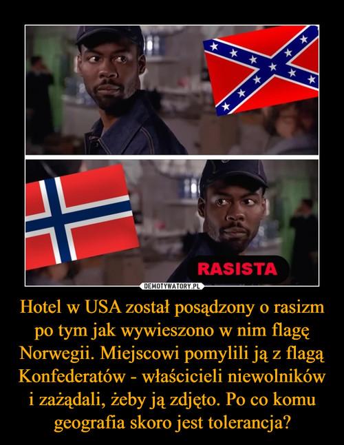 Hotel w USA został posądzony o rasizm po tym jak wywieszono w nim flagę Norwegii. Miejscowi pomylili ją z flagą Konfederatów - właścicieli niewolników i zażądali, żeby ją zdjęto. Po co komu geografia skoro jest tolerancja?