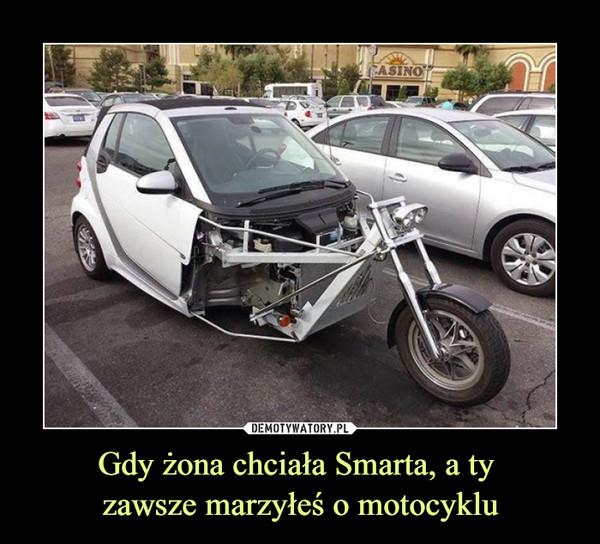 Gdy żona chciała Smarta, a ty zawsze marzyłeś o motocyklu –