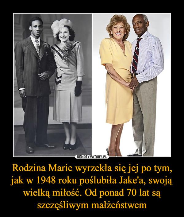 Rodzina Marie wyrzekła się jej po tym, jak w 1948 roku poślubiła Jake'a, swoją wielką miłość. Od ponad 70 lat są szczęśliwym małżeństwem –