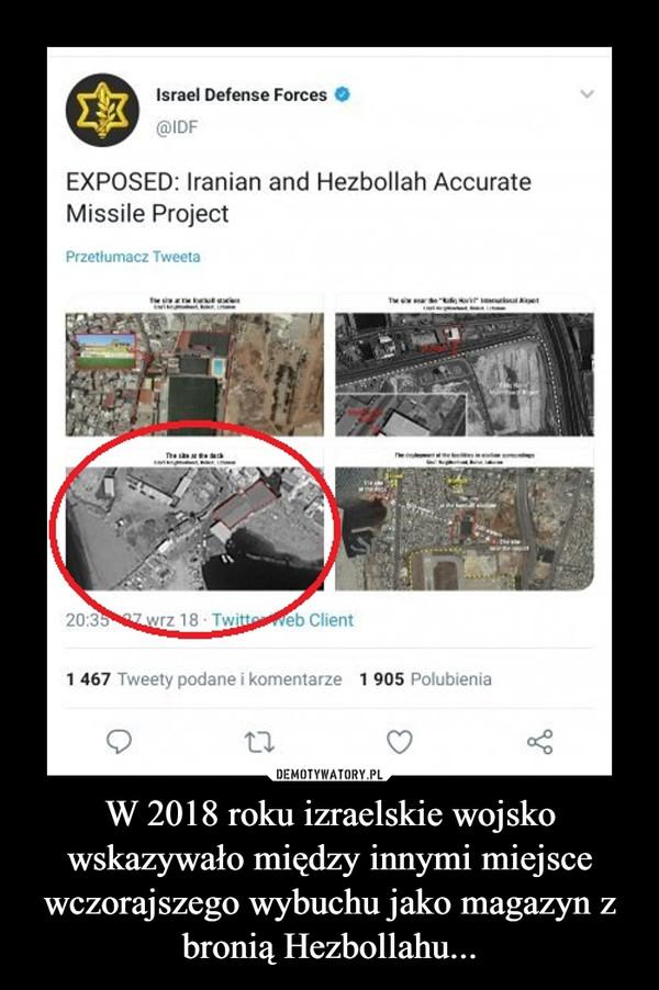 W 2018 roku izraelskie wojsko wskazywało między innymi miejsce wczorajszego wybuchu jako magazyn z bronią Hezbollahu... –