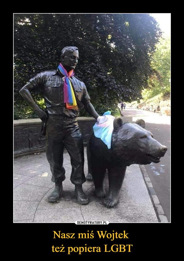 Nasz miś Wojtek też popiera LGBT –