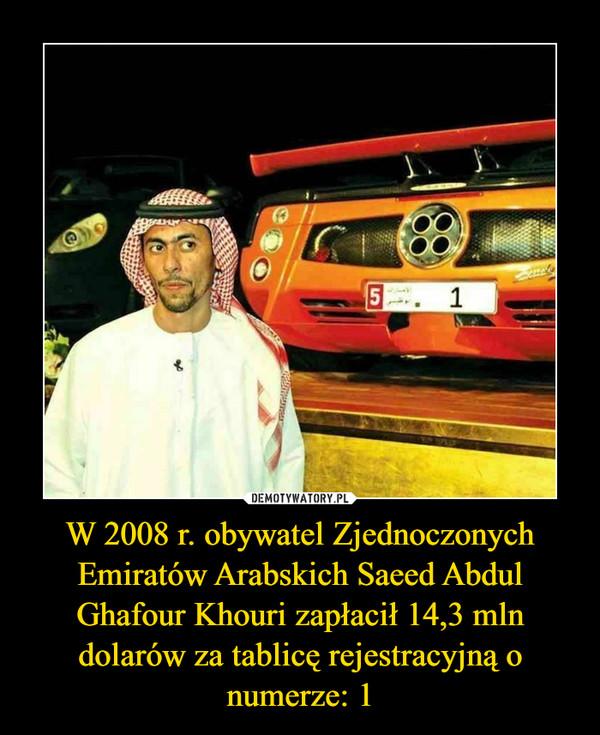 W 2008 r. obywatel Zjednoczonych Emiratów Arabskich Saeed Abdul Ghafour Khouri zapłacił 14,3 mln dolarów za tablicę rejestracyjną o numerze: 1 –