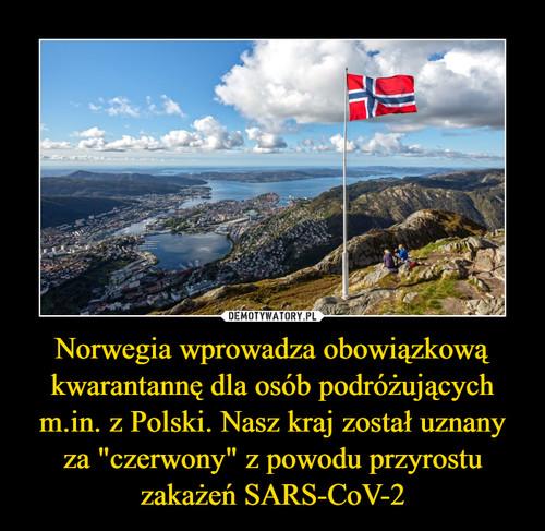 """Norwegia wprowadza obowiązkową kwarantannę dla osób podróżujących m.in. z Polski. Nasz kraj został uznany za """"czerwony"""" z powodu przyrostu zakażeń SARS-CoV-2"""