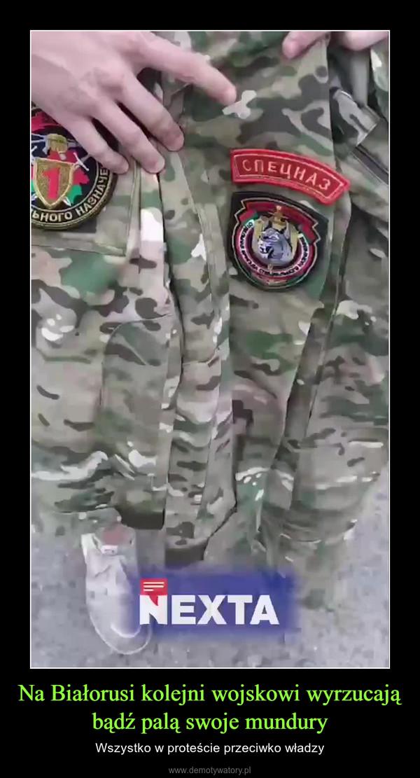 Na Białorusi kolejni wojskowi wyrzucają bądź palą swoje mundury – Wszystko w proteście przeciwko władzy