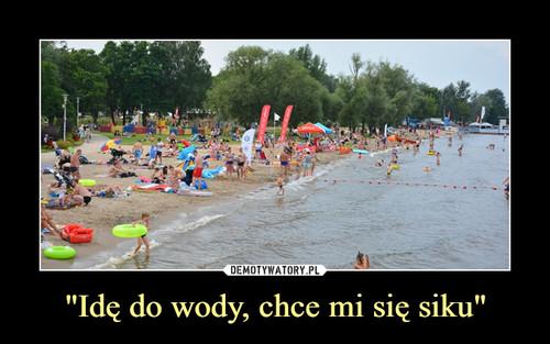 """""""Idę do wody, chce mi się siku"""""""