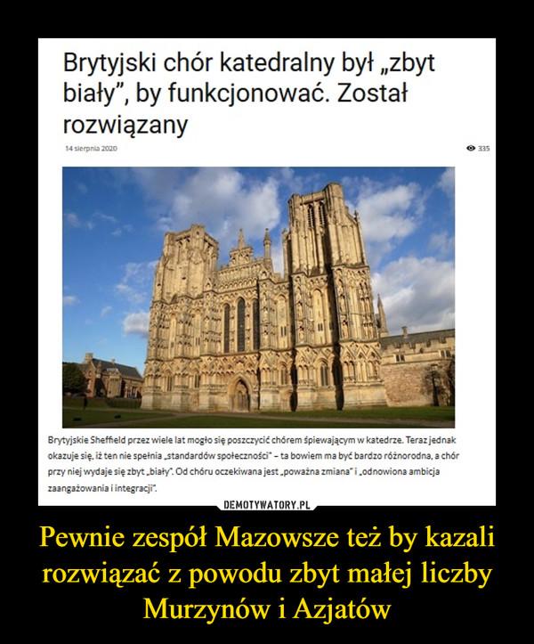 """Pewnie zespół Mazowsze też by kazali rozwiązać z powodu zbyt małej liczby Murzynów i Azjatów –  Brytyjski chór katedralny był """"zbyt biały"""", by funkcjonować. Został rozwiązanyBrytyjskie Sheffield przez wiele lat mogło się poszczycić chórem śpiewającym w katedrze. Teraz jednak okazuje się, iż ten nie spełnia """"standardów społeczności"""" – ta bowiem ma być bardzo różnorodna, a chór przy niej wydaje się zbyt """"biały"""". Od chóru oczekiwana jest """"poważna zmiana"""" i """"odnowiona ambicja zaangażowania i integracji""""."""